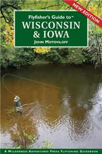 Flyfisher's Guide to Wisconsin & Iowa